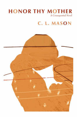 Honor Thy Mother by C.L. Mason