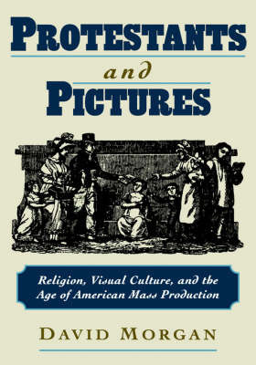 Protestants and Pictures by David Morgan