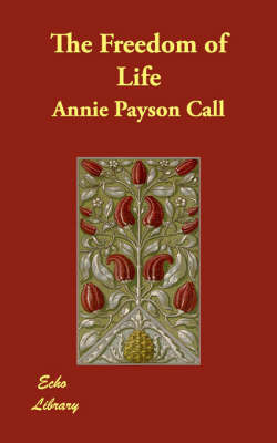 The Freedom of Life by Annie Payson Call
