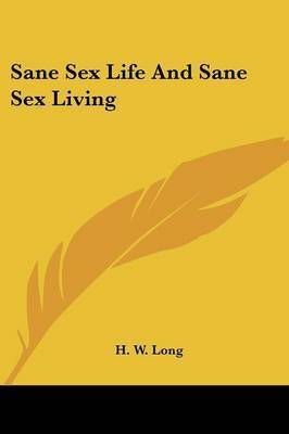Sane Sex Life and Sane Sex Living by H.W. Long