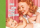 Wow! I Get to Give Birth and Change Diapers? by Anne Taintor