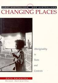 Changing Places: Aboriginality in Texts & Contexts: First Australians, NNew Australians by Kenworthy Colin image