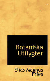 Botaniska Utflygter by Elias Magnus Fries