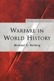 Warfare in World History by Michael S Neiberg