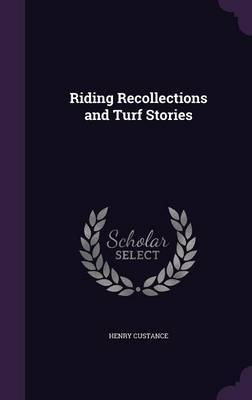 Riding Recollections and Turf Stories by Henry Custance image