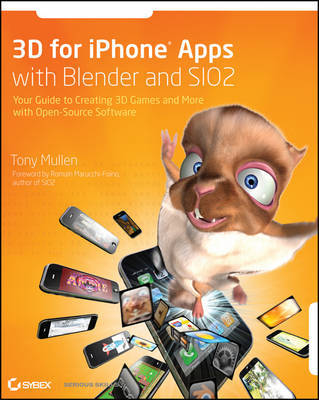 3D for IPhone Apps with Blender and SIO2: Your Guide to Creating 3D Games and More with Open-source Software by Tony Mullen image