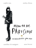 How To Be Parisian Wherever You Are by Sophie Mas