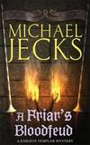 A Friar's Bloodfeud (Knights Templar Mysteries 20) by Michael Jecks