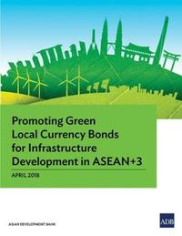 Promoting Green Local Currency Bonds for Infrastructure Development in ASEAN 3 by Asian Development Bank