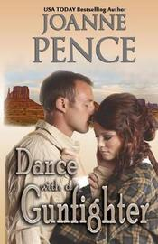 Dance with a Gunfighter by Joanne Pence