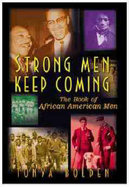 Strong Men Keep Coming: The Book of African American Men by Tony A. Bolden