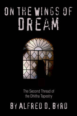 On the Wings of Dream: The Second Thread of the Dhitha Tapestry by Alfred D. Byrd image