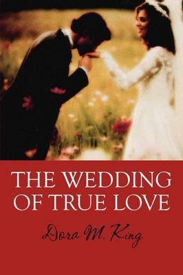 The Wedding of True Love by Dora M. King image