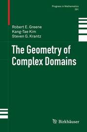 The Geometry of Complex Domains by Robert E. Greene