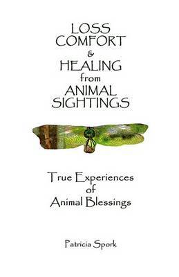 Loss Comfort & Healing from Animal Sightings: True Experiences of Animal Blessings by Patricia Spork image