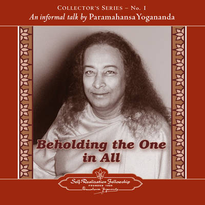 Beholding the One in All by Paramahansa Yogananda