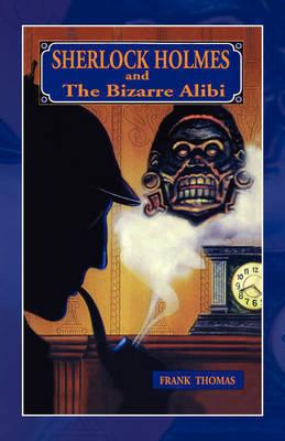 Sherlock Holmes: Bizarre Alibi by Frank Thomas