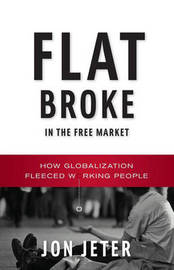 Flat Broke in the Free Market by Jon Jeter