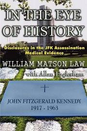 In the Eye of History; Disclosures in the JFK Assassination Medical Evidence by William, Matson Law image