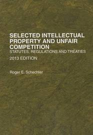 Selected Intellectual Property and Unfair Competition: Statutes, Regulations and Treaties