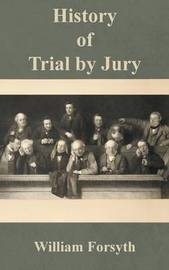 History of Trial by Jury by William Forsyth