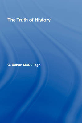 The Truth of History by C.Behan McCullagh