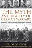 The Myth and Reality of German Warfare by Gerhard P Gross