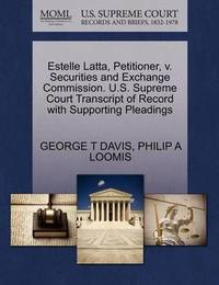 Estelle Latta, Petitioner, V. Securities and Exchange Commission. U.S. Supreme Court Transcript of Record with Supporting Pleadings by George T Davis