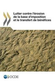Lutter Contre L'Erosion de La Base D'Imposition Et Le Transfert de Benefices by Oecd