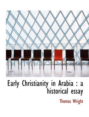 Early Christianity in Arabia by Thomas Wright )