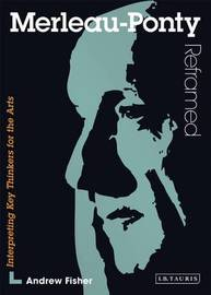 Merleau-Ponty Reframed by Andrew Fisher