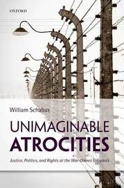 Unimaginable Atrocities by William Schabas