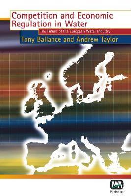 Competition and Economic Regulation in Water by T. Ballance image
