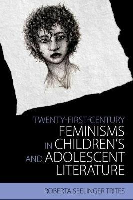 Twenty-First Century Feminisms in Children's and Adolescent Literature by Roberta Seelinger Trites image