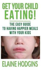 Get Your Child Eating by Elaine Hodgins