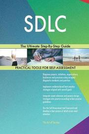 Sdlc the Ultimate Step-By-Step Guide by Gerardus Blokdyk