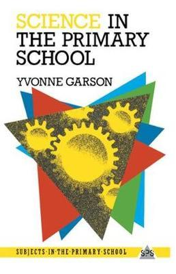 Science in the Primary School by Yvonne Garson image