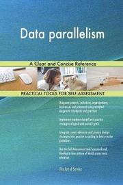 Data Parallelism a Clear and Concise Reference by Gerardus Blokdyk