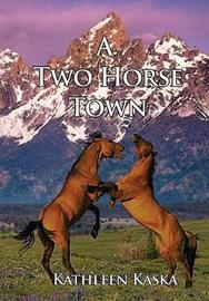 A Two Horse Town by Kathleen Kaska