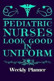 Pediatric Nurses Look Good in Uniform by Themed Calendars & Planners