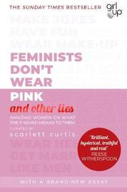 Feminists Don't Wear Pink (and other lies) by Scarlett Curtis image