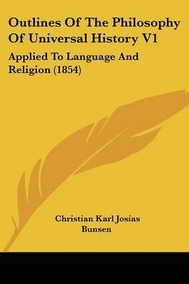 Outlines Of The Philosophy Of Universal History V1: Applied To Language And Religion (1854) by Christian Karl Josias Bunsen image