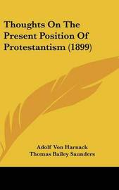 Thoughts on the Present Position of Protestantism (1899) by Adolf Von Harnack