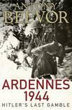 Ardennes 1944: Hitler's Last Gamble by Antony Beevor