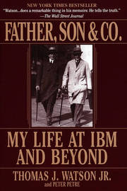 Father, Son & Co.: My Life at IBM and beyond by Thomas Watson image