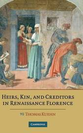 Heirs, Kin, and Creditors in Renaissance Florence by Thomas Kuehn image