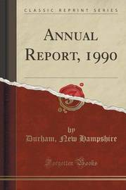 Annual Report, 1990 (Classic Reprint) by Durham New Hampshire