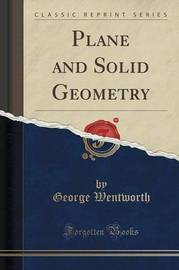 Plane and Solid Geometry (Classic Reprint) by George Wentworth