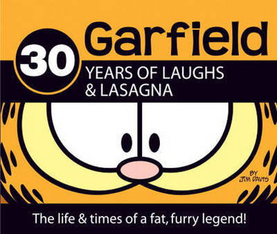 Garfield: 30 Years of Laughs & Lasagna: The Life & Times of a Fat, Furry Legend! by Jim Davis image