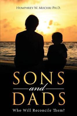 Sons and Dads by Humphrey W Muciiri Ph D